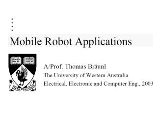Mobile Robot Applications Textbook: T. Bräunl  Embedded Robotics,  Springer 2003 Recommended Reading: