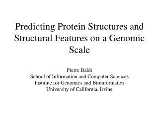 Predicting Protein Structures and Structural Features on a Genomic Scale  Pierre Baldi School of Information and Compute