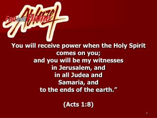 You will receive power when the Holy Spirit comes on you;  and you will be my witnesses  in Jerusalem, and  in all Judea