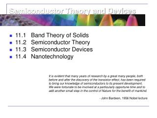 11.1	Band Theory of Solids 11.2	Semiconductor Theory 11.3	Semiconductor Devices 11.4	Nanotechnology