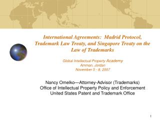 International Agreements:  Madrid Protocol, Trademark Law Treaty, and Singapore Treaty on the Law of Trademarks  Global