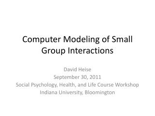 Computer Modeling of Small Group Interactions