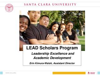 LEAD Scholars Program Leadership Excellence and  Academic Development Erin Kimura-Walsh, Assistant Director