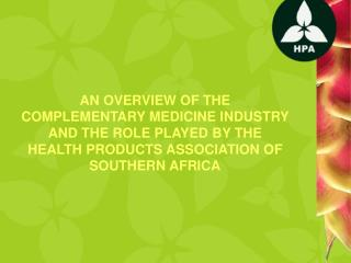 AN OVERVIEW OF THE  COMPLEMENTARY MEDICINE INDUSTRY  AND THE ROLE PLAYED BY THE  HEALTH PRODUCTS ASSOCIATION OF SOUTHERN