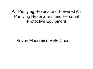 Air Purifying Respirators, Powered Air Purifying Respirators, and Personal Protective Equipment