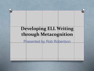 Developing ELL Writing through Metacognition