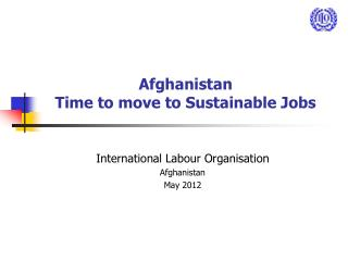 Afghanistan Time to move to Sustainable Jobs