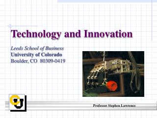Technology and Innovation  Leeds School of Business University of Colorado Boulder, CO  80309-0419