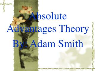 Absolute Advantages Theory By: Adam Smith