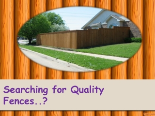 Searching for Quality Fences..?