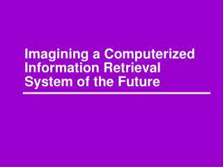 Imagining a Computerized Information Retrieval System of the Future
