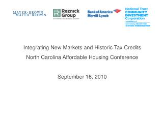 Integrating New Markets and Historic Tax Credits North Carolina Affordable Housing Conference  September 16, 2010