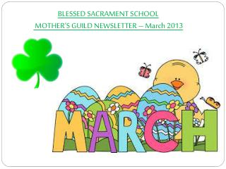 BLESSED SACRAMENT SCHOOL  MOTHER S GUILD NEWSLETTER   March 2013