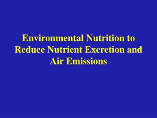 Environmental Nutrition to Reduce Nutrient Excretion and Air Emissions