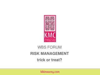WBS FORUM RISK MANAGEMENT trick or treat?