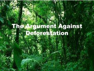an argument against deforestation and its effects