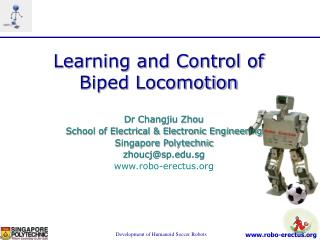 Dr Changjiu Zhou School of Electrical & Electronic Engineering Singapore Polytechnic zhoucj@sp.edu.sg www.robo-erect