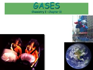 GASES Chemistry I – Chapter 11