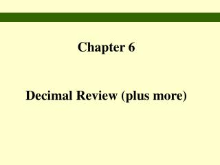 Chapter 6 Decimal Review (plus more)