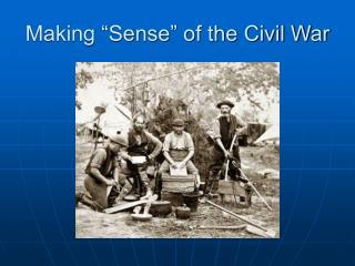 Making  Sense  of the Civil War