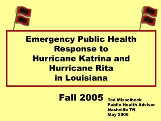 Emergency Public Health Response to  Hurricane Katrina and  Hurricane Rita                            in Louisiana