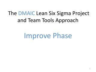 The DMAIC Lean Six Sigma Project and Team Tools Approach   Improve Phase