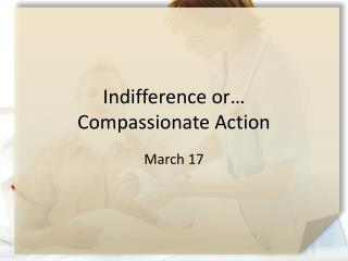 Indifference or… Compassionate Action