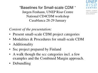 Baselines for Small-scale CDM  J rgen Fenhann, UNEP Ris  Centre National CD4CDM workshop  Casablanca 28-29 January