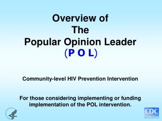 Overview of  The Popular Opinion Leader     Community-level HIV Prevention Intervention   For those considering implemen