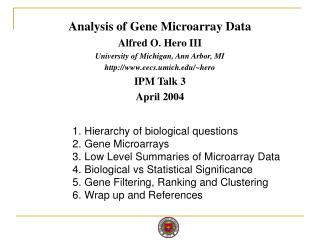 Analysis of Gene Microarray Data Alfred O. Hero III University of Michigan, Ann Arbor, MI http://www.eecs.umich.edu/~her