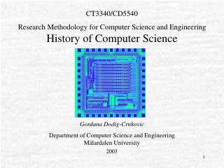 CT3340/ CD5540  Research Methodology for Computer Science and Engineering History of Computer Science Gordana Dodig-Crnk