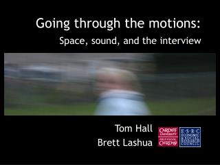 Going through the motions: Space, sound, and the interview