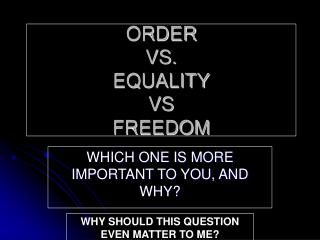 ORDER VS. EQUALITY VS FREEDOM