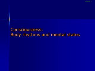 Consciousness: Body rhythms and mental states
