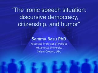 """ The ironic speech situation:  discursive democracy, citizenship, and humor """