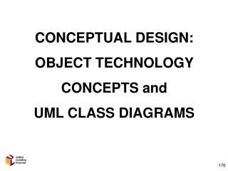 CONCEPTUAL DESIGN: OBJECT TECHNOLOGY CONCEPTS and UML CLASS DIAGRAMS