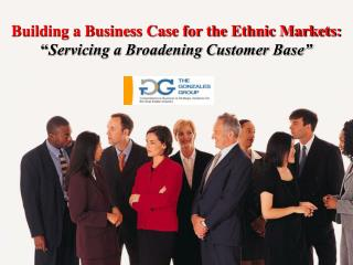 "Building a Business Case for the Ethnic Markets: "" Servicing a Broadening Customer Base"""