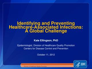 Identifying and Preventing Healthcare-Associated Infections:  A Global Challenge