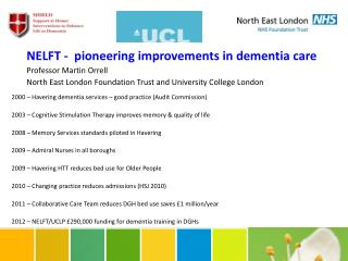 NELFT -  pioneering improvements in dementia care Professor Martin Orrell North East London Foundation Trust and  Univer