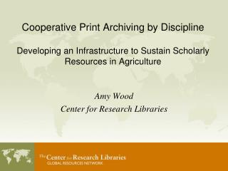 Cooperative Print Archiving by Discipline  Developing an Infrastructure to Sustain Scholarly Resources in Agriculture