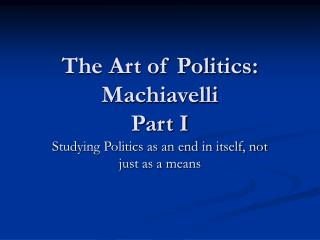The Art of Politics: Machiavelli Part I