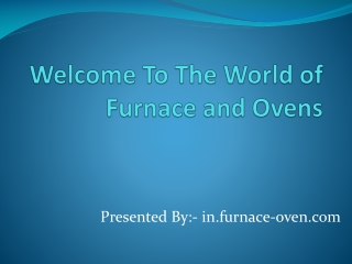 We Welcome You To The Magical World Of Furnaces