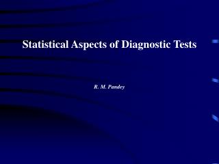 Statistical Aspects of Diagnostic Tests R. M. Pandey