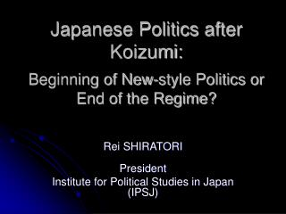 Japanese Politics after Koizumi: Beginning of New-style Politics or End of the Regime?