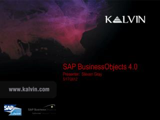 SAP  BusinessObjects  4.0 Presenter:  Steven Gray 5/17/2012
