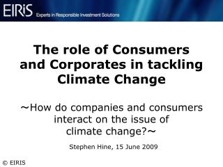 The role of Consumers  and Corporates in tackling Climate Change  How do companies and consumers interact on the issue o