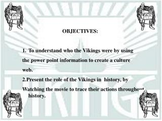 OBJECTIVES:  To understand who the Vikings were by using the power point information to create a culture web. 2.Present