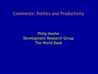 Comments: Politics and Productivity Philip Keefer  Development Research Group The World Bank