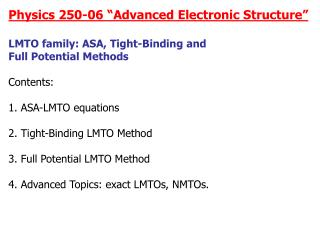 "Physics 250-06 ""Advanced Electronic Structure"" LMTO family: ASA, Tight-Binding and  Full Potential Methods Contents:"