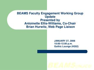 BEAMS Faculty Engagement Working Group Update Presented by Antoinette Ellis-Williams, Co-Chair Brian Hurwitz, Web Page